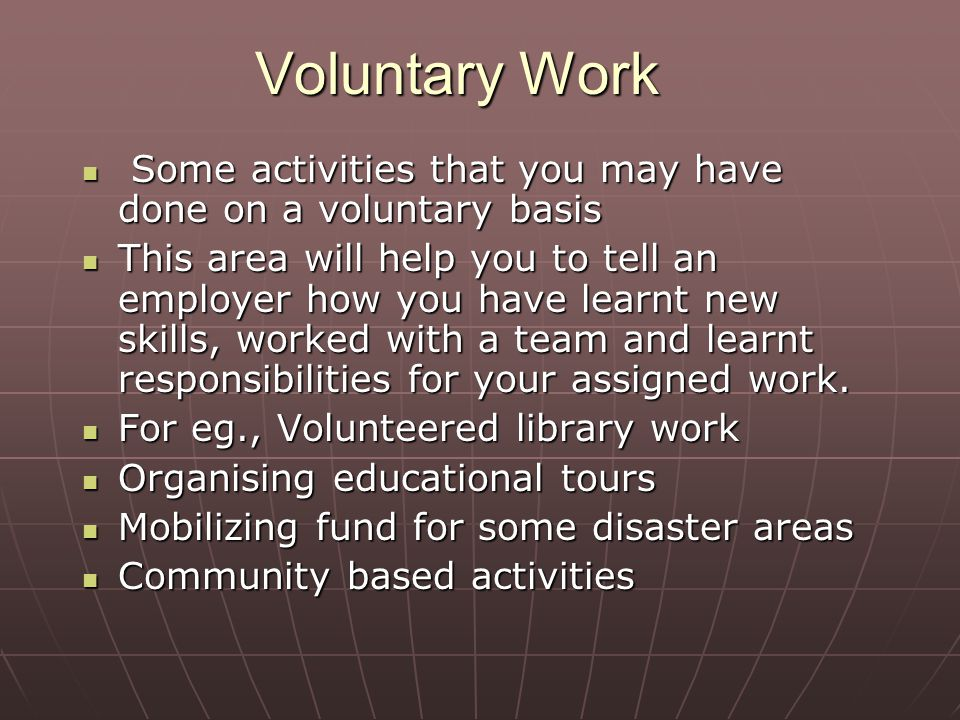 Voluntary Work Some activities that you may have done on a voluntary basis Some activities that you may have done on a voluntary basis This area will