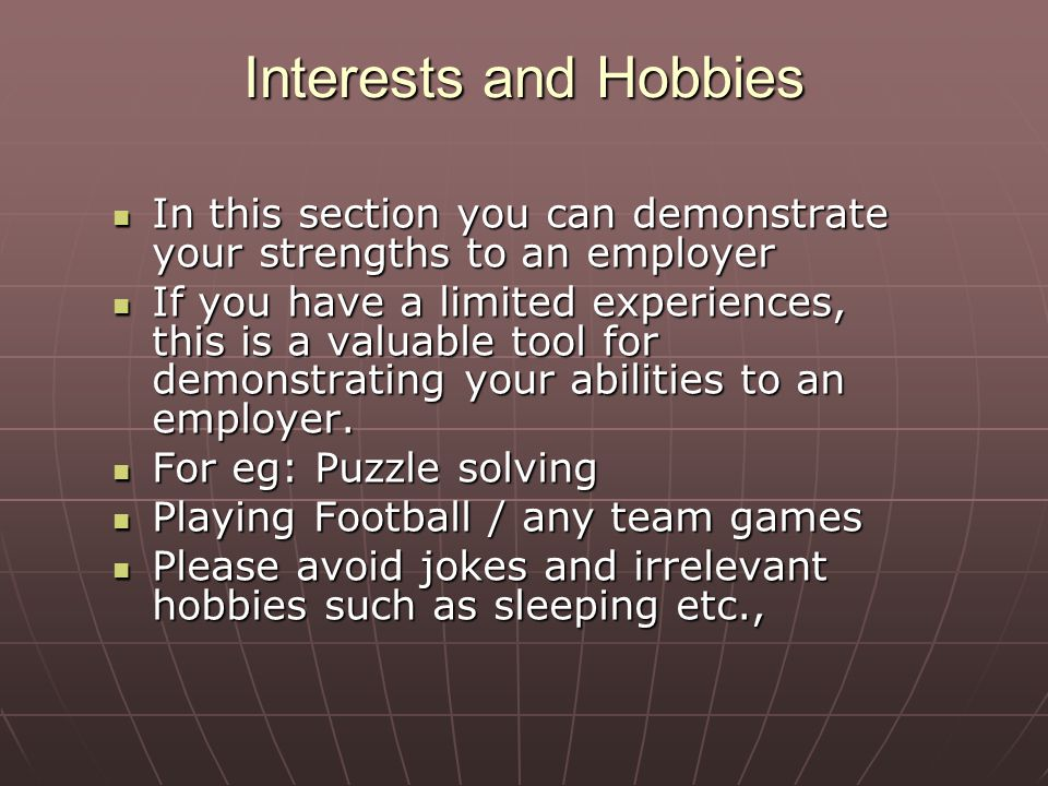 Interests and Hobbies In this section you can demonstrate your strengths to an employer In this section you can demonstrate your strengths to an emplo