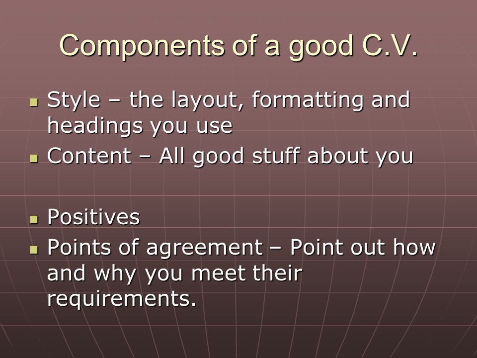 CURRICULUM VITAE Summary of one's life –details of education, experiences and achievement Summary of one's life –details of education, experiences and achievement Personal Details – Name and Address, Ph.No, email and own home page or web page Personal Details – Name and Address, Ph.No, email and own home page or web page Easy to read language, design, focus on the job, quotes from people Easy to read language, design, focus on the job, quotes from people Look at the job(s) you apply Look at the job(s) you apply Use font size 10-12, Arial/Times New Roman style Use font size 10-12, Arial/Times New Roman style Typed in A4 size paper Typed in A4 size paper