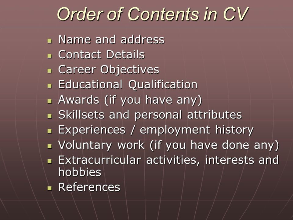 CV Writing Tips Focus on the job you want Focus on the job you want Emphasis on achievement and results Emphasis on achievement and results Easy to read design and language Easy to read design and language Spelling mistakes are unforgivable Spelling mistakes are unforgivable Education or employment first Education or employment first Quantify every statement Quantify every statement Tips from websites (www.resumebuilder.com and careeradvicenetwork.co.uk) Tips from websites (www.resumebuilder.com and careeradvicenetwork.co.uk)www.resumebuilder.com Ask someone to review your CV Ask someone to review your CV
