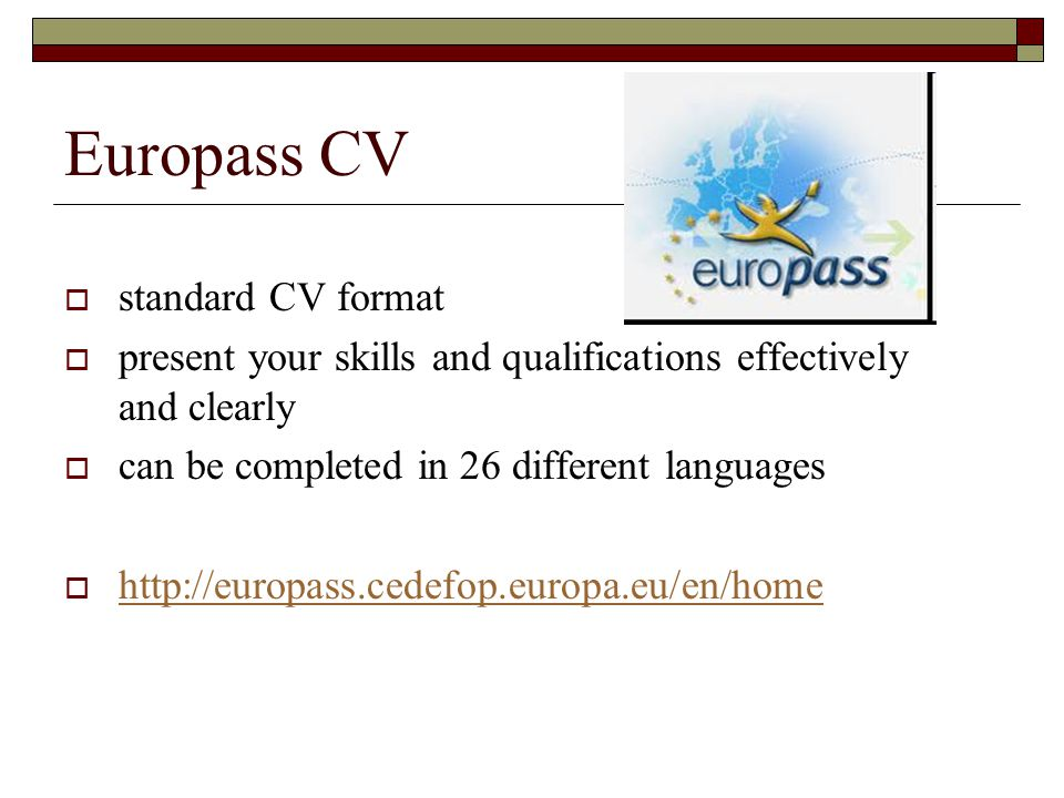 Europass CV  standard CV format  present your skills and qualifications effectively and clearly  can be completed in 26 different languages  http:
