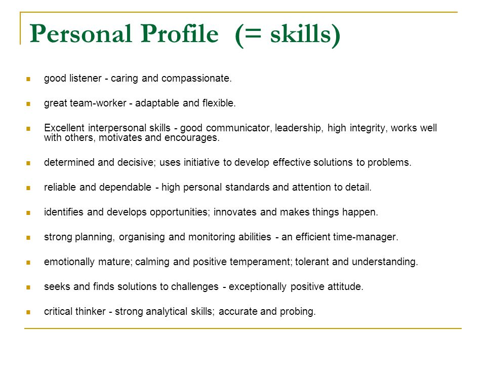 Personal Profile (= skills) ‏ good listener - caring and compassionate.