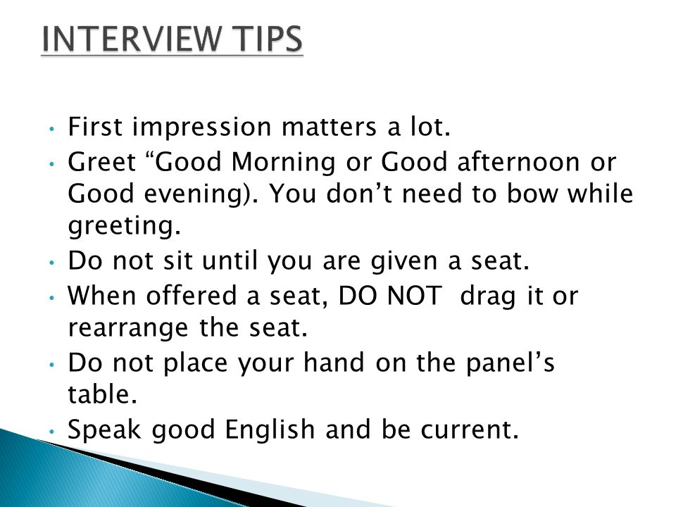 First impression matters a lot. Greet Good Morning or Good afternoon or Good evening).
