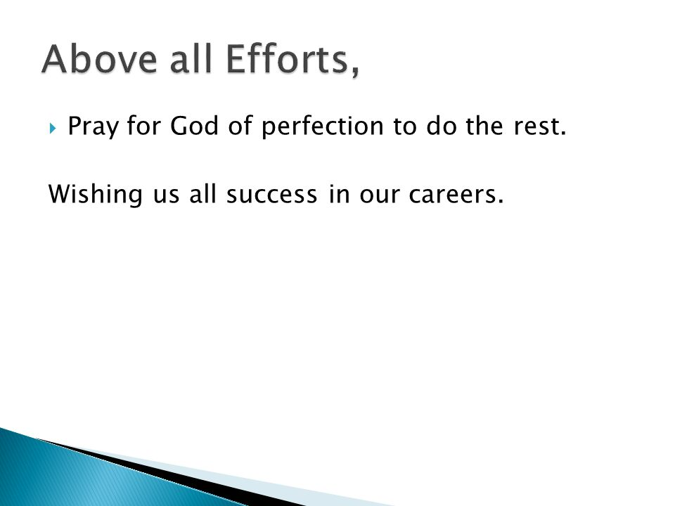  Pray for God of perfection to do the rest. Wishing us all success in our careers.