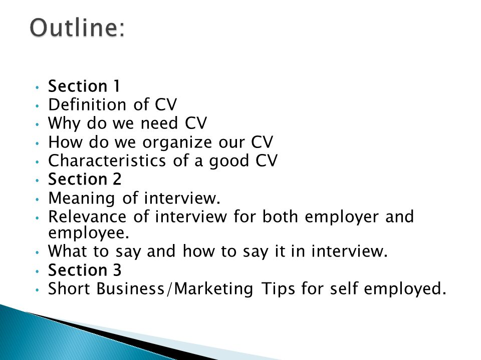 Section 1 Definition of CV Why do we need CV How do we organize our CV Characteristics of a good CV Section 2 Meaning of interview.