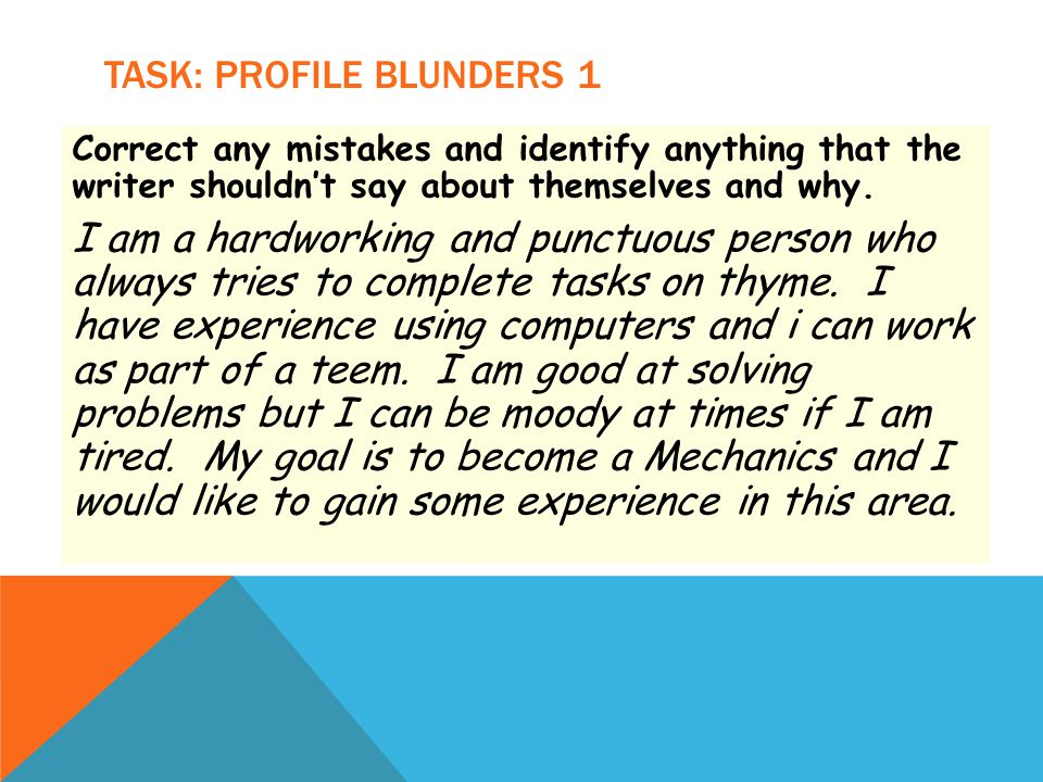 TASK: PROFILE BLUNDERS 1 Correct any mistakes and identify anything that the writer shouldn't say about themselves and why.