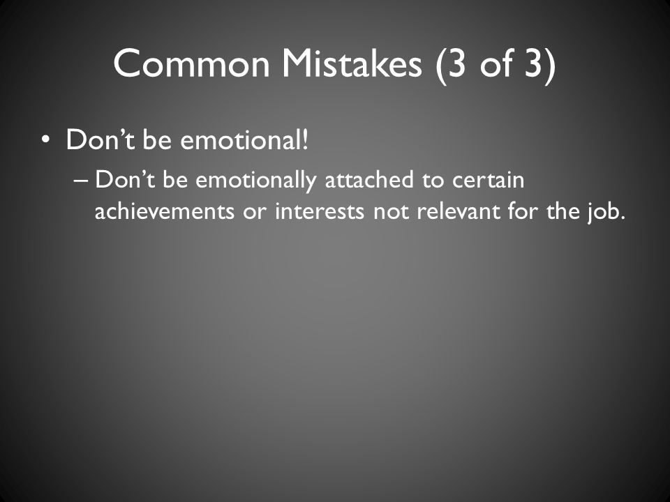 Common Mistakes (3 of 3) Don't be emotional.