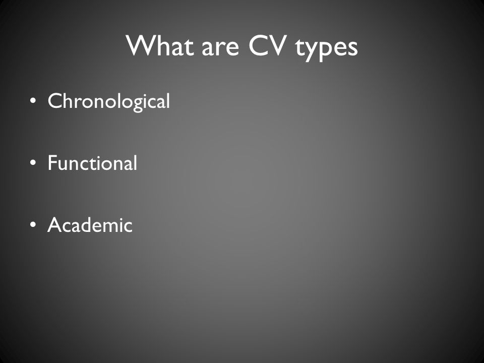 What are CV types Chronological Functional Academic