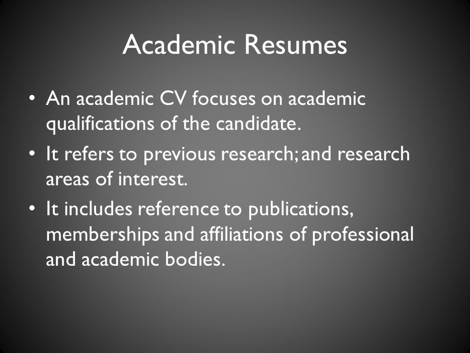 Academic Resumes An academic CV focuses on academic qualifications of the candidate.