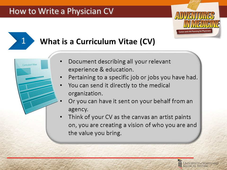 What is a Curriculum Vitae (CV) 1 Document describing all your relevant experience & education.
