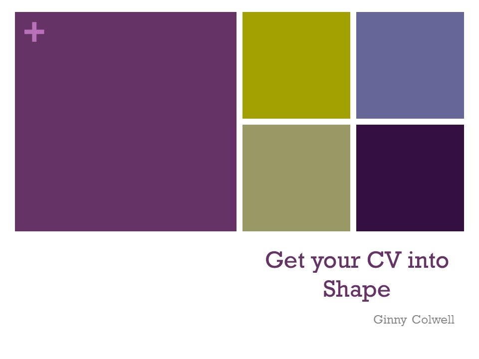 + Get your CV into Shape Ginny Colwell
