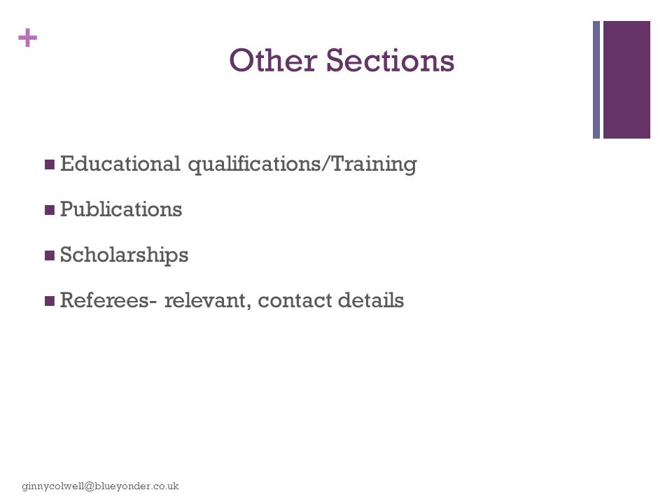 + Other Sections Educational qualifications/Training Publications Scholarships Referees- relevant, contact details ginnycolwell@blueyonder.co.uk