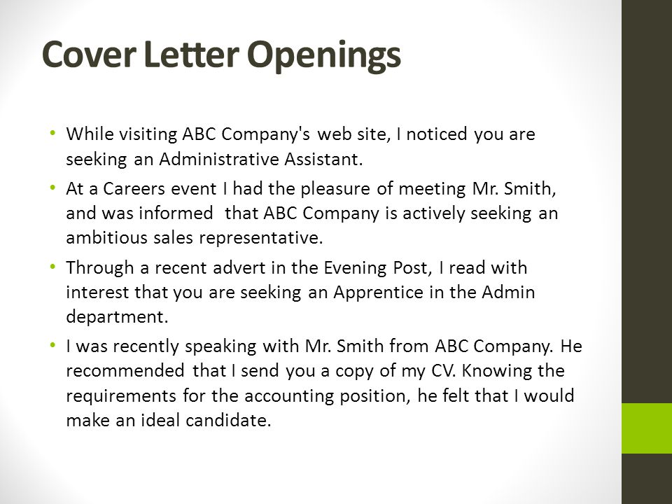 Cover Letter Openings While visiting ABC Company's web site, I noticed you are seeking an Administrative Assistant. At a Careers event I had the pleas