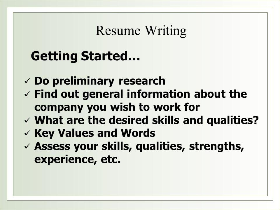 Do preliminary research Find out general information about the company you wish to work for What are the desired skills and qualities? Key Values and