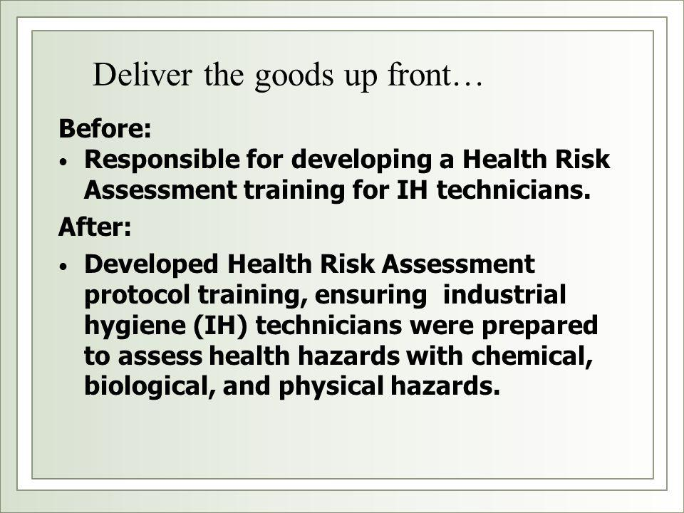 Deliver the goods up front… Before: Responsible for developing a Health Risk Assessment training for IH technicians.