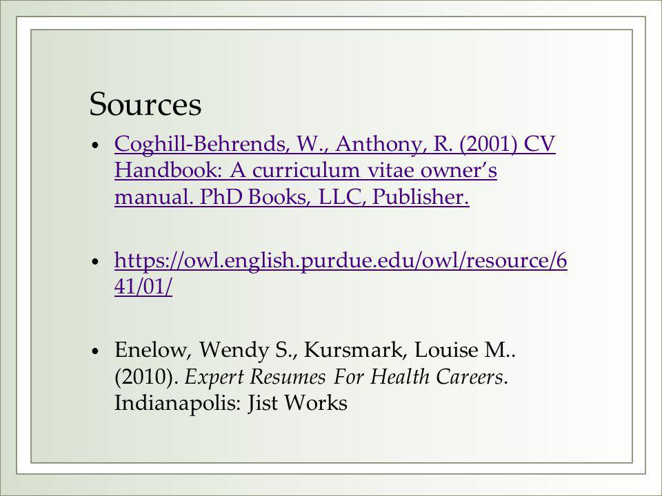 Sources Coghill-Behrends, W., Anthony, R. (2001) CV Handbook: A curriculum vitae owner's manual. PhD Books, LLC, Publisher. Coghill-Behrends, W., Anth
