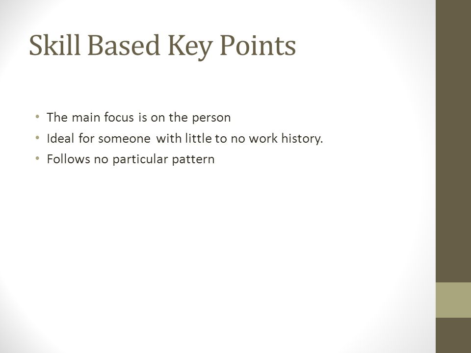 Skill Based Key Points The main focus is on the person Ideal for someone with little to no work history. Follows no particular pattern