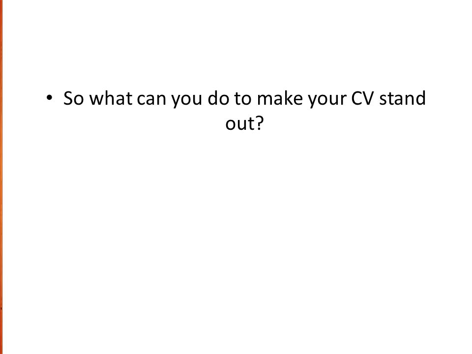 So what can you do to make your CV stand out