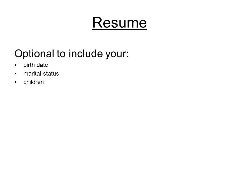 Resume Optional to include your: birth date marital status children