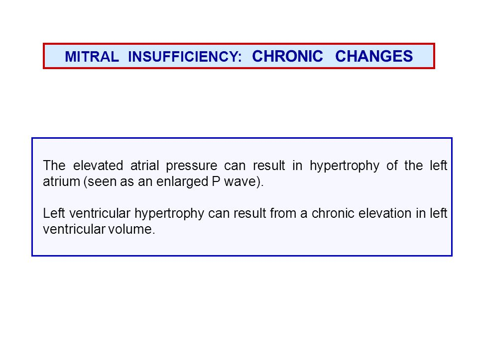 The elevated atrial pressure can result in hypertrophy of the left atrium (seen as an enlarged P wave).