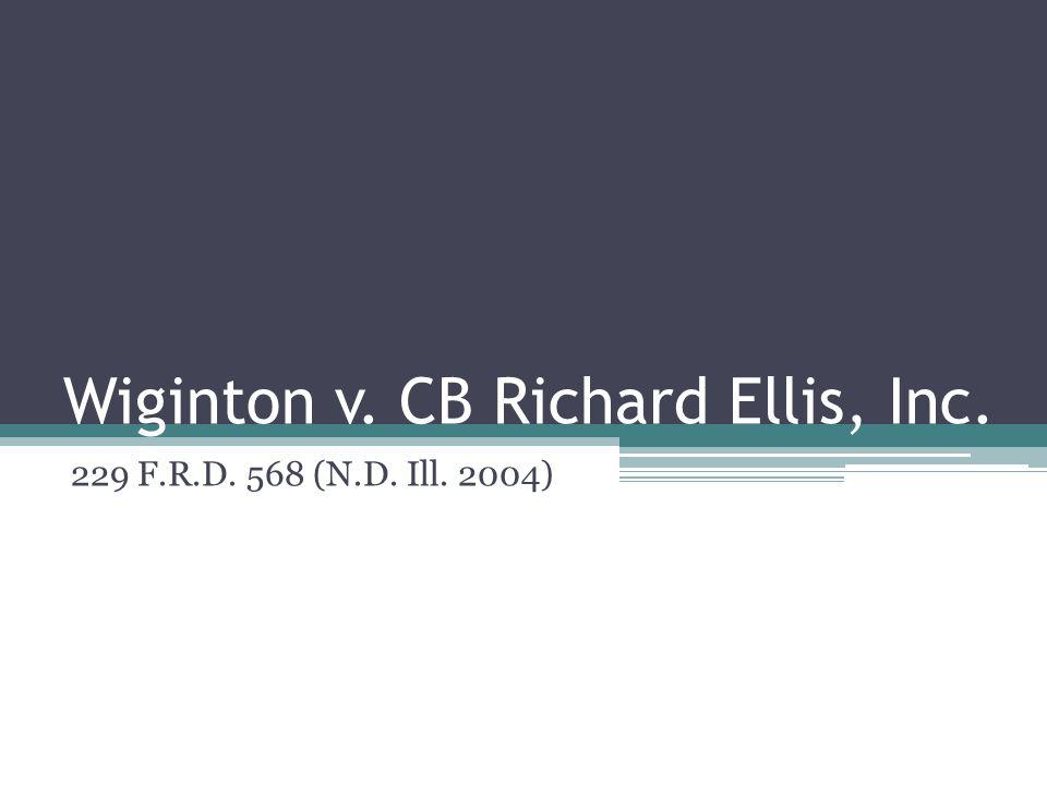 Wiginton v. CB Richard Ellis, Inc. 229 F.R.D. 568 (N.D. Ill. 2004)