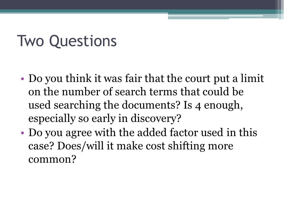 Two Questions Do you think it was fair that the court put a limit on the number of search terms that could be used searching the documents.
