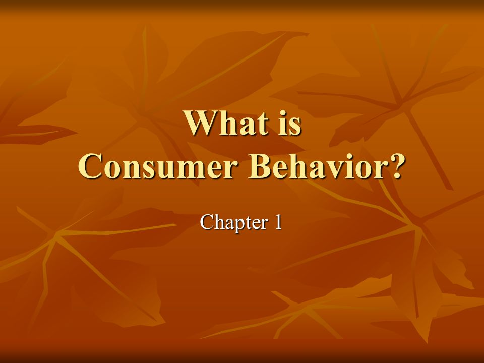 What is Consumer Behavior? Chapter 1