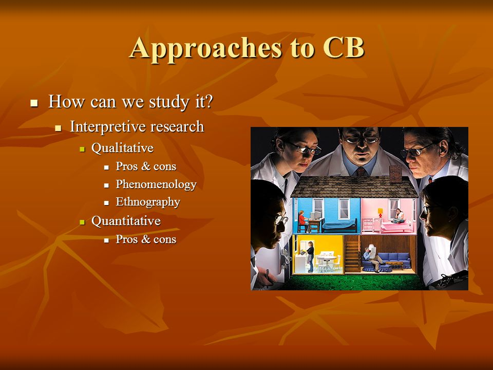 Approaches to CB How can we study it. How can we study it.