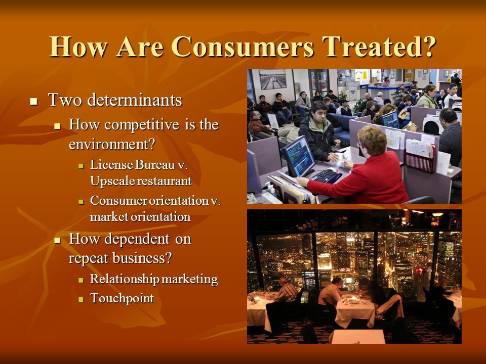 How Are Consumers Treated. Two determinants Two determinants How competitive is the environment.