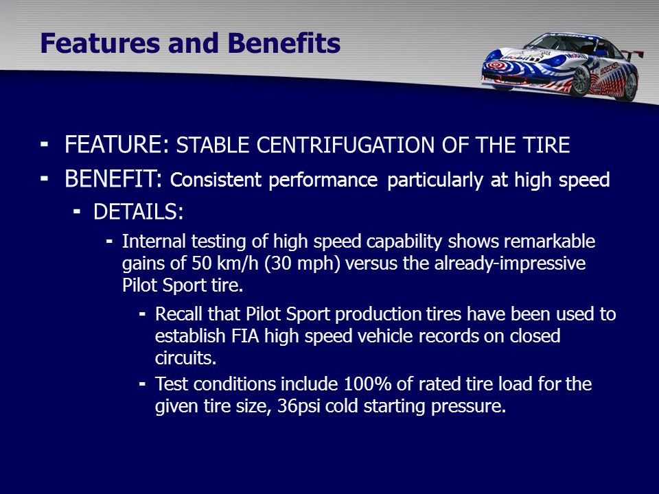  Recall that Pilot Sport production tires have been used to establish FIA high speed vehicle records on closed circuits.  Test conditions include 10