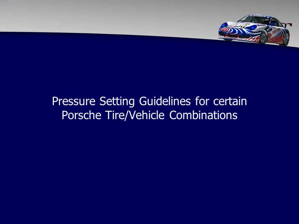 Pressure Setting Guidelines for certain Porsche Tire/Vehicle Combinations