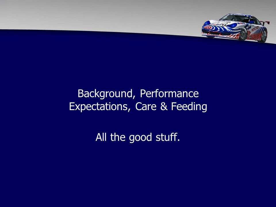 Background, Performance Expectations, Care & Feeding All the good stuff.