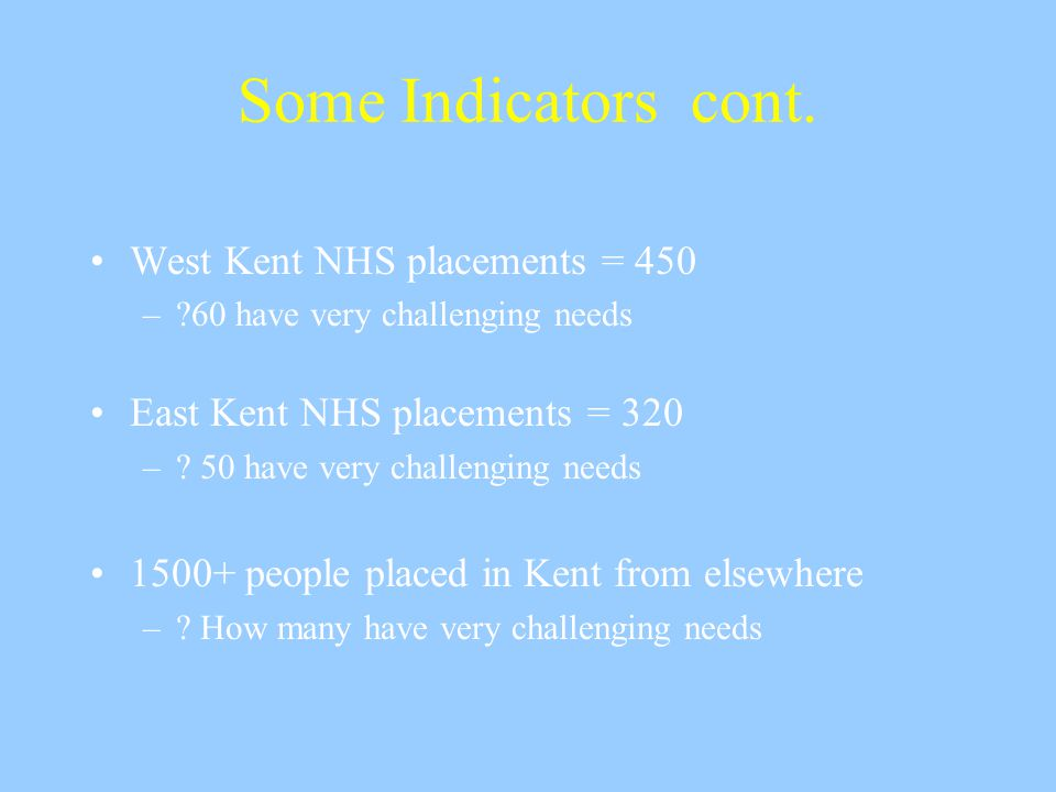 Some Indicators: District estimates of people at risk of breakdown = 17-27 West Kent Districts place : 101 people Out of County 50 people in East Kent