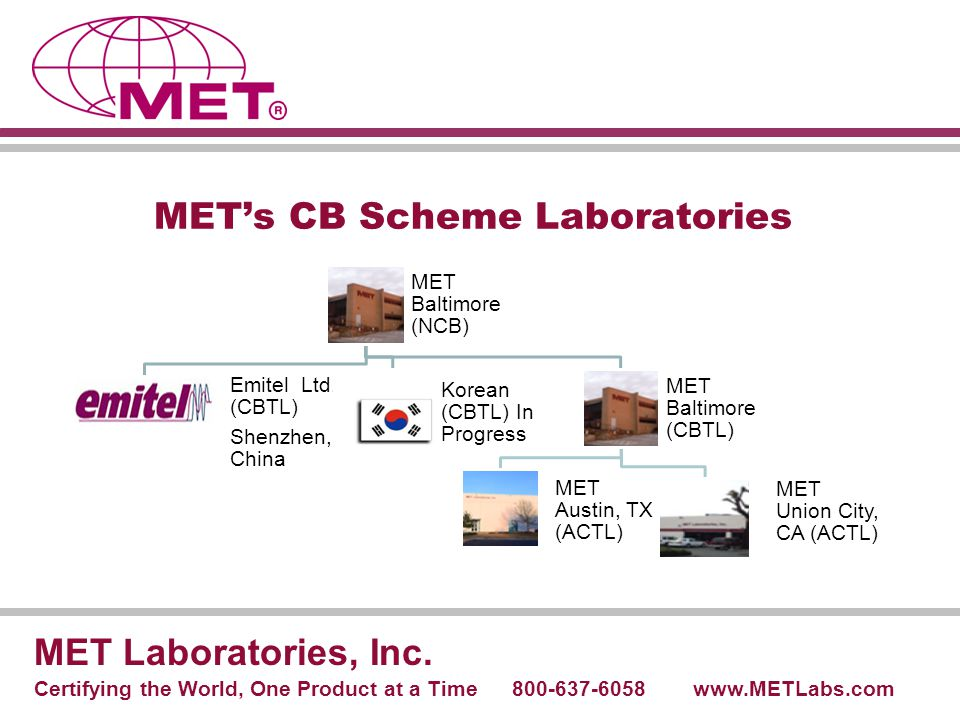 MET's CB Scheme Laboratories MET Laboratories, Inc. Certifying the World, One Product at a Time 800-637-6058 www.METLabs.com MET Baltimore (NCB) Emite