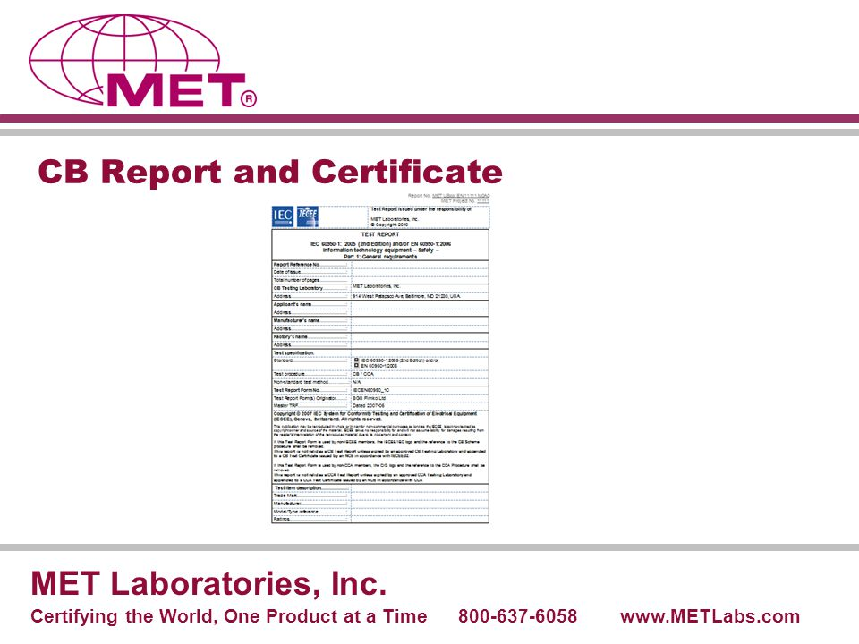 CB Report and Certificate MET Laboratories, Inc. Certifying the World, One Product at a Time 800-637-6058 www.METLabs.com
