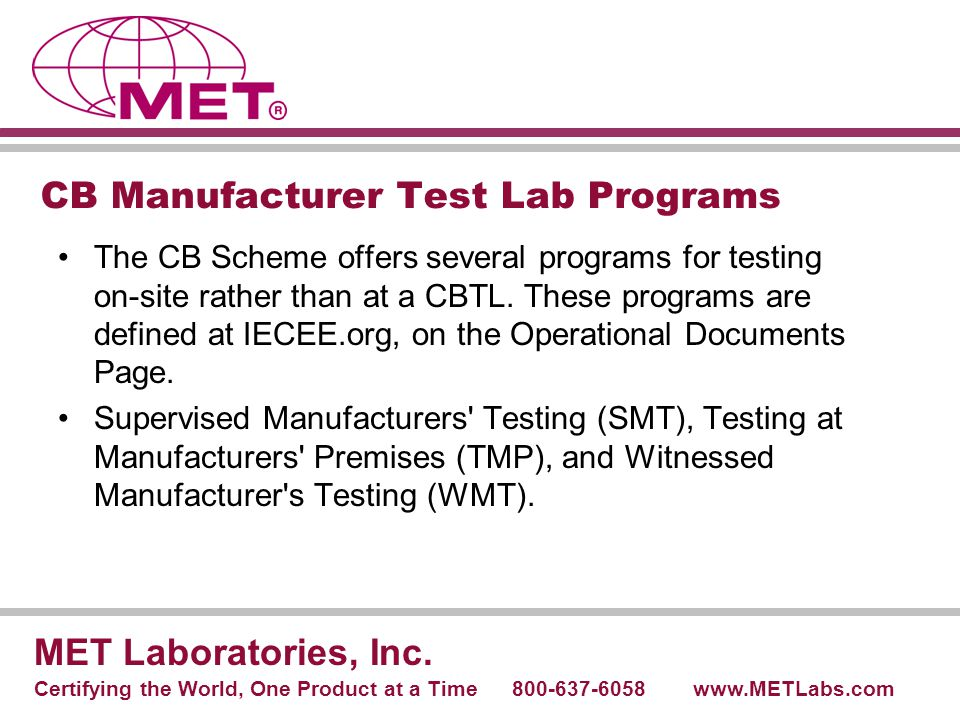 CB Manufacturer Test Lab Programs The CB Scheme offers several programs for testing on-site rather than at a CBTL. These programs are defined at IECEE