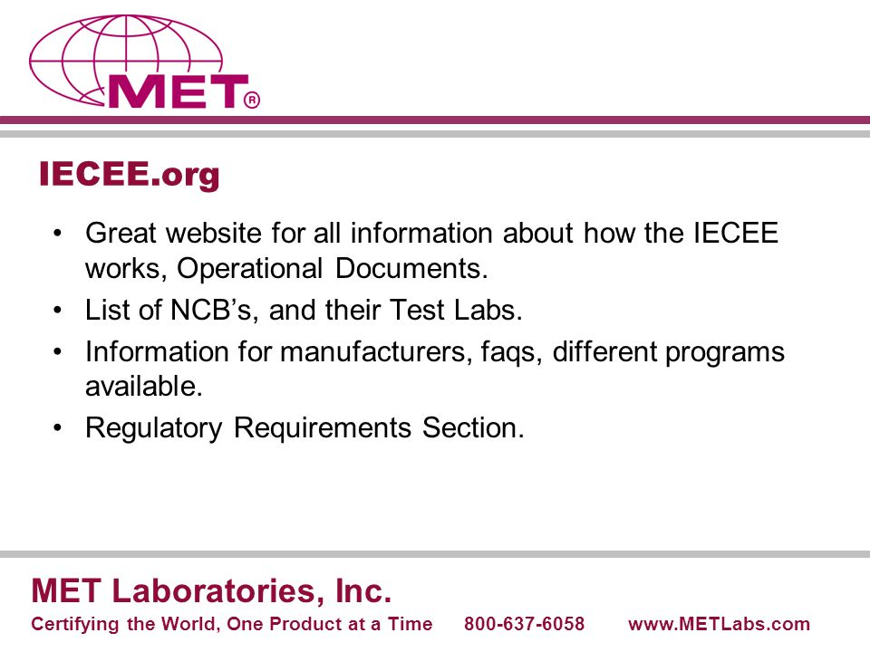 IECEE.org Great website for all information about how the IECEE works, Operational Documents. List of NCB's, and their Test Labs. Information for manu