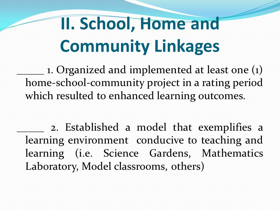 II. School, Home and Community Linkages _____ 1. Organized and implemented at least one (1) home-school-community project in a rating period which res
