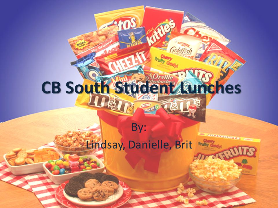 CB South Student Lunches By: Lindsay, Danielle, Brit