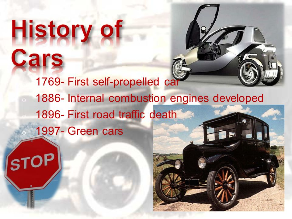 o 1769- First self-propelled car o 1886- Internal combustion engines developed o 1896- First road traffic death o 1997- Green cars