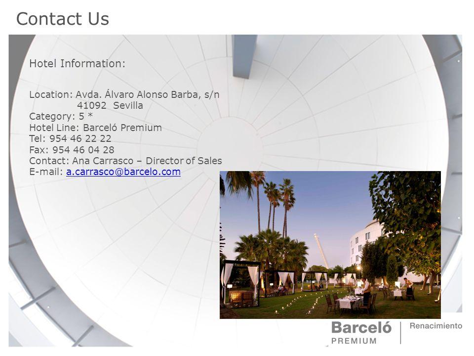 Contact Us Hotel Information: Location: Avda. Álvaro Alonso Barba, s/n 41092 Sevilla Category: 5 * Hotel Line: Barceló Premium Tel: 954 46 22 22 Fax: