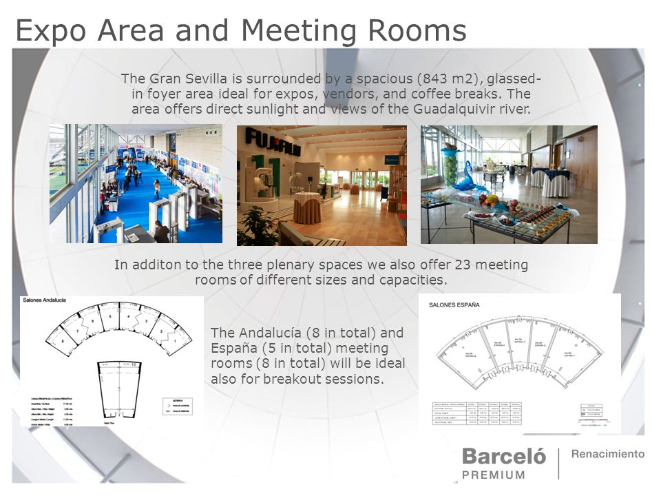 Expo Area and Meeting Rooms The Gran Sevilla is surrounded by a spacious (843 m2), glassed- in foyer area ideal for expos, vendors, and coffee breaks.