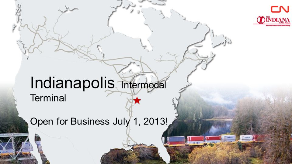 Indianapolis Intermodal Terminal Open for Business July 1, 2013! 1