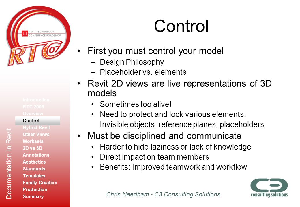 Chris Needham - C3 Consulting Solutions Documentation in Revit Control First you must control your model –Design Philosophy –Placeholder vs. elements