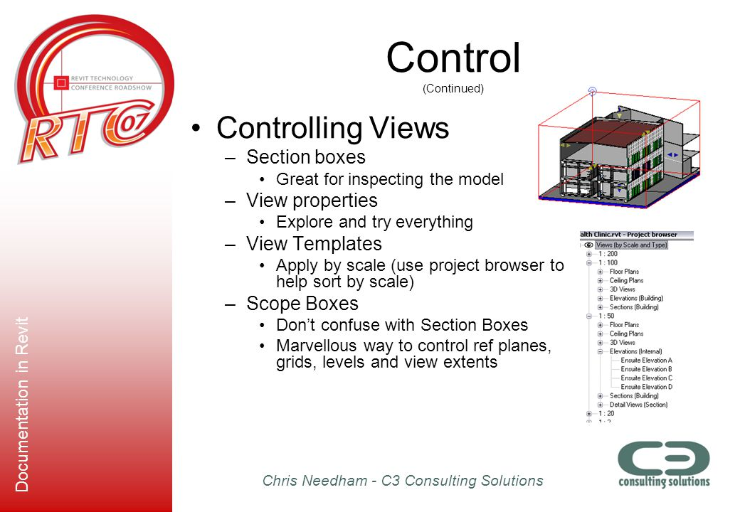 Chris Needham - C3 Consulting Solutions Documentation in Revit Control (Continued) Controlling Views –Section boxes Great for inspecting the model –Vi