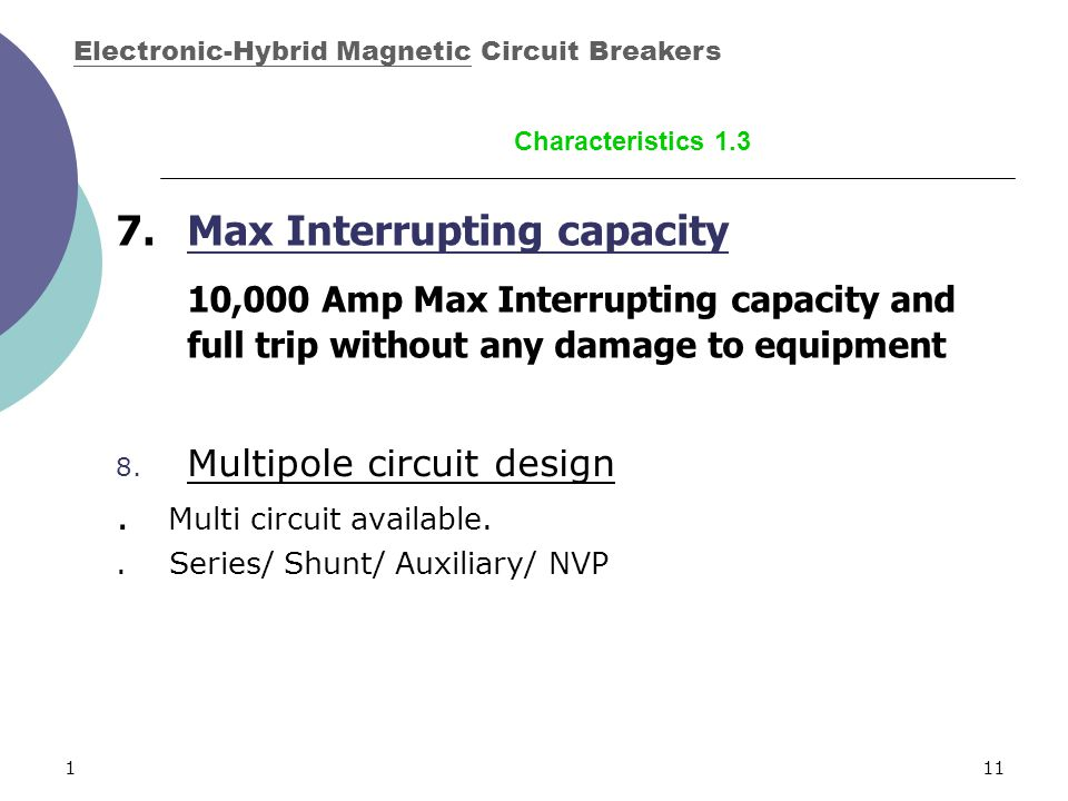 111 8. Multipole circuit design. Multi circuit available.. Series/ Shunt/ Auxiliary/ NVP 7.Max Interrupting capacity 10,000 Amp Max Interrupting capac