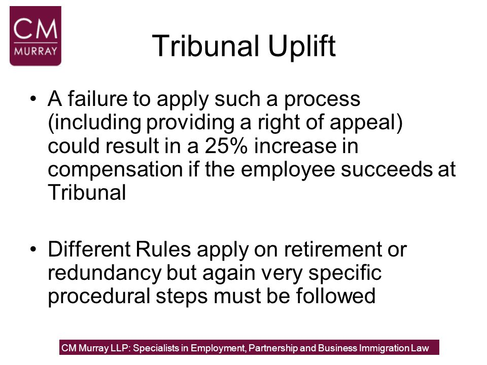 Tribunal Uplift A failure to apply such a process (including providing a right of appeal) could result in a 25% increase in compensation if the employ