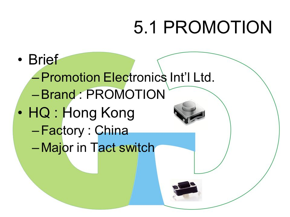4.1 KIE Brief –Kyung In Electronic Components –Brand : KIE HQ : Korea –Branch : HK –Factory : China Power switch, Tact Switch Remote controller…., etc.