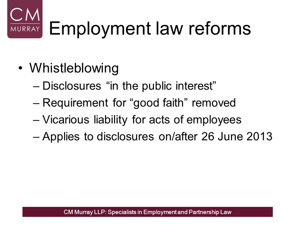 """CM Murray LLP: Specialists in Employment and Partnership Law Employment law reforms Whistleblowing –Disclosures """"in the public interest"""" –Requirement"""