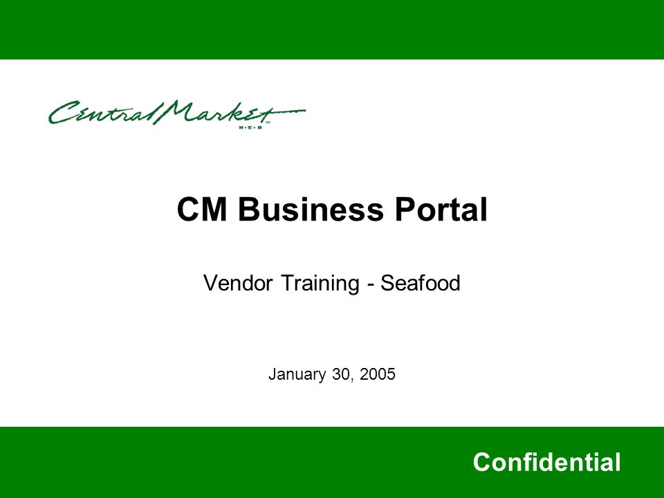 CM Business Portal Vendor Training - Seafood Confidential January 30, 2005